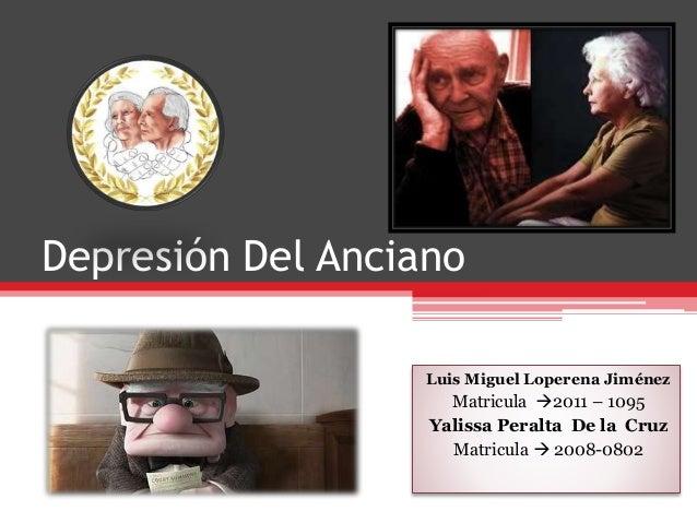 Depresión Del Anciano Luis Miguel Loperena Jiménez Matricula 2011 – 1095 Yalissa Peralta De la Cruz Matricula  2008-0802