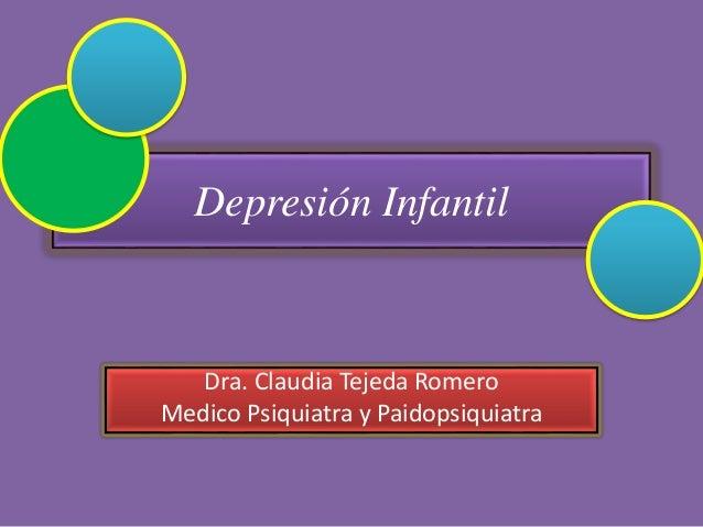 Depresión Infantil Dra. Claudia Tejeda Romero Medico Psiquiatra y Paidopsiquiatra