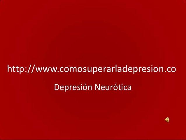 http://www.comosuperarladepresion.co         Depresión Neurótica