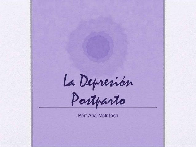 La Depresión Postparto Por: Ana McIntosh