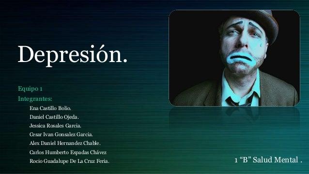 Depresión. Equipo 1 Integrantes: Ena Castillo Bolio. Daniel Castillo Ojeda. Jessica Rosales Garcia. Cesar Ivan Gonsalez Ga...