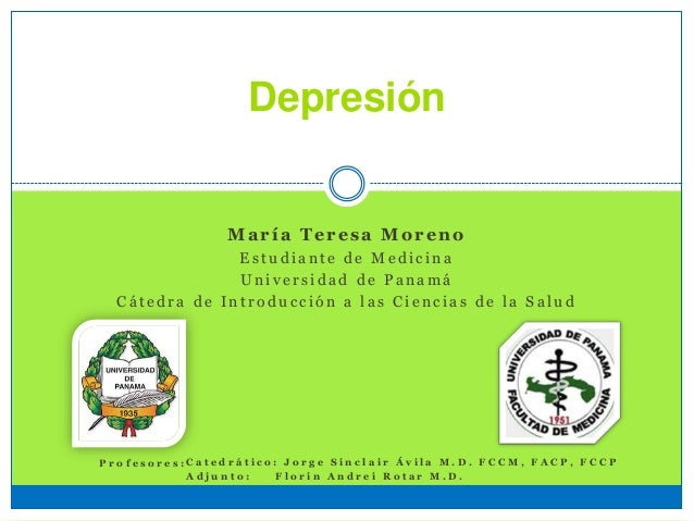 Depresión María Teresa Moreno E s t u d i a n t e d e M e d i c i n a U n i v e r s i d a d d e P a n a m á C á t e d r a ...