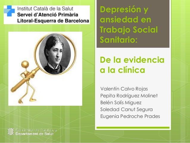 Depresión yansiedad enTrabajo SocialSanitario:Valentín Calvo RojasPepita Rodríguez MolinetBelén Solís MiguezSoledad Canut ...