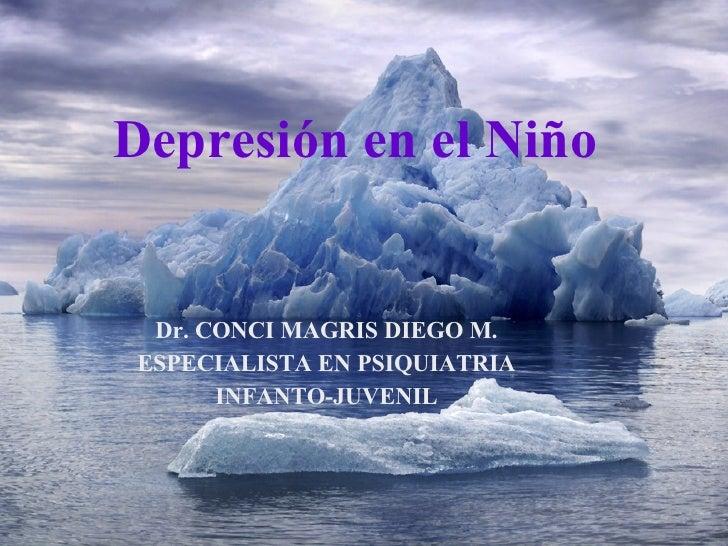 Depresión en el Niño Dr. CONCI MAGRIS DIEGO M. ESPECIALISTA EN PSIQUIATRIA INFANTO-JUVENIL