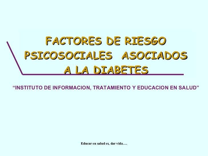 """FACTORES DE RIESGO PSICOSOCIALES  ASOCIADOS A LA DIABETES """" INSTITUTO DE INFORMACION, TRATAMIENTO Y EDUCACION EN SALUD"""""""