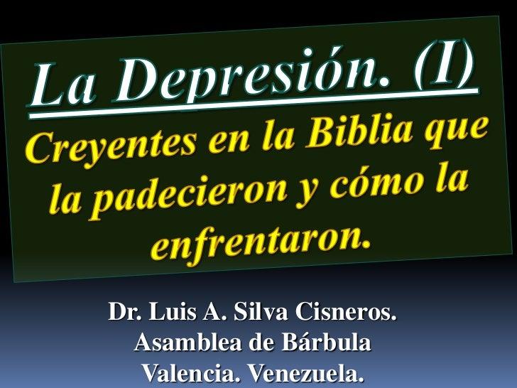 La Depresión. (I)<br />Creyentes en la Biblia que la padecieron y cómo la enfrentaron.<br />Dr. Luis A. Silva Cisneros.   ...