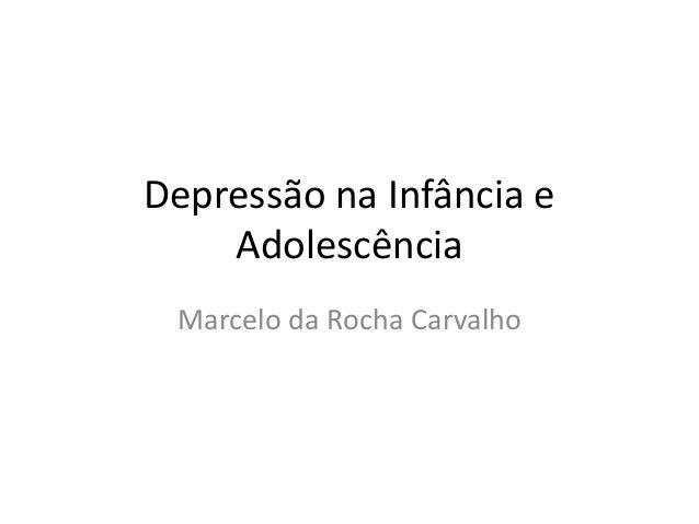 Depressão na Infância e Adolescência Marcelo da Rocha Carvalho