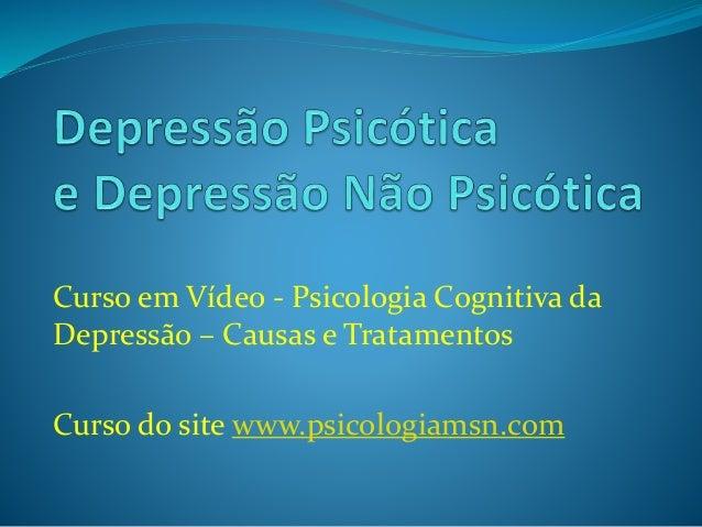 Curso em Vídeo - Psicologia Cognitiva da Depressão – Causas e Tratamentos Curso do site www.psicologiamsn.com