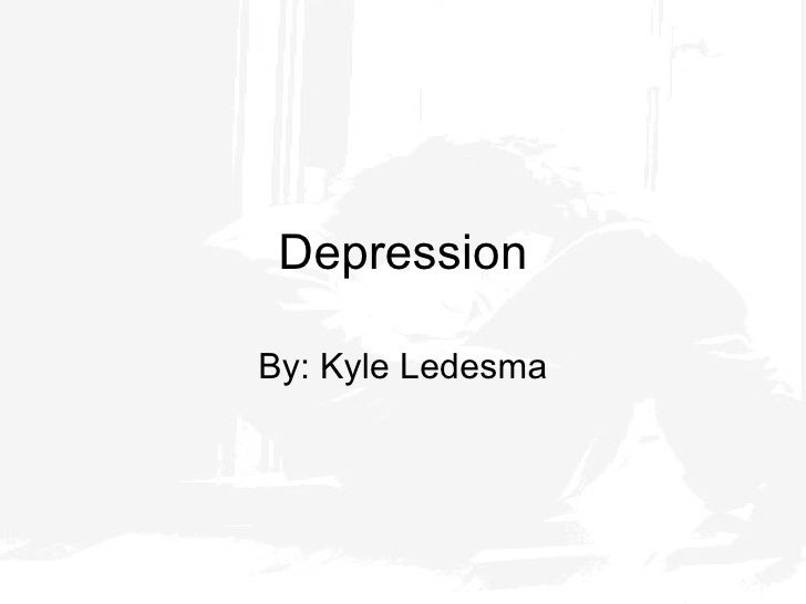 Depression By: Kyle Ledesma