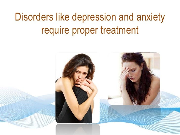 Disorders like depression and anxiety require proper treatment<br />