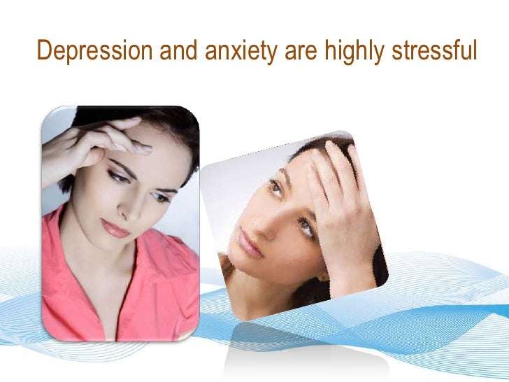 Depression and anxiety are highly stressful<br />