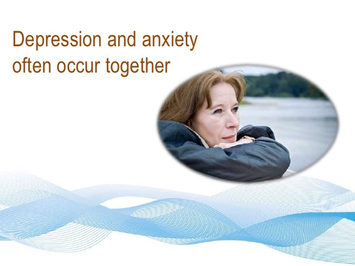 Depression and anxiety <br />often occur together<br />