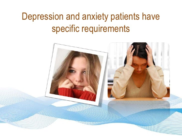 Depression and anxiety patients have specific requirements<br />