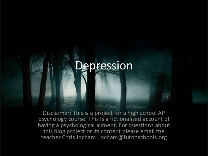 Depression<br />Disclaimer: This is a project for a high school AP psychology course. This is a fictionalized account of h...