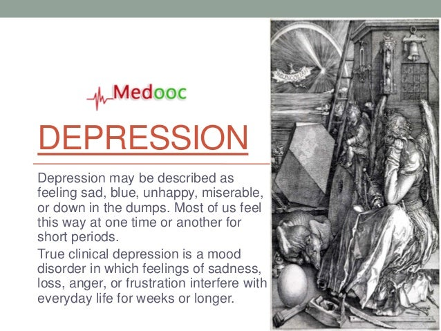 DEPRESSIONDepression may be described asfeeling sad, blue, unhappy, miserable,or down in the dumps. Most of us feelthis wa...