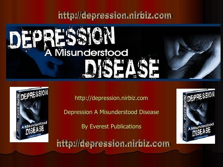 http:// depression.nirbiz.com Depression A Misunderstood Disease By Everest Publications http://depression.nirbiz.com http...