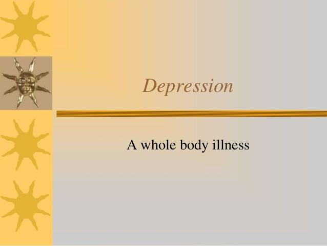 Depression A whole body illness