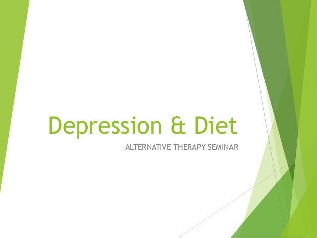 Depression & Diet ALTERNATIVE THERAPY SEMINAR