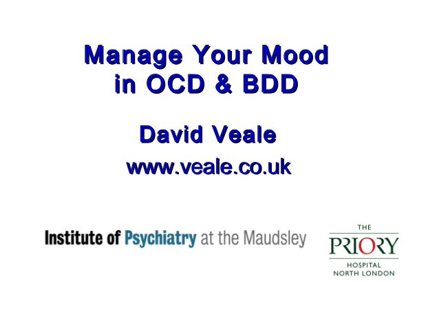 Manage Your Mood in OCD & BDD David Veale www.veale.co.uk