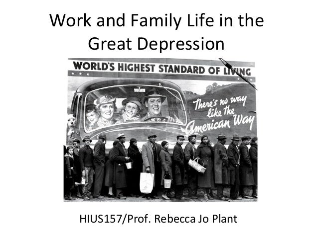 Work and Family Life in the Great Depression HIUS157/Prof. Rebecca Jo Plant