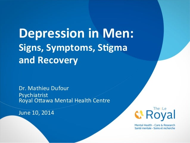 Depression	   in	   Men:	    Signs,	   Symptoms,	   S2gma	   	    and	   Recovery	    Dr.	   Mathieu	   Dufour	    Psychia...