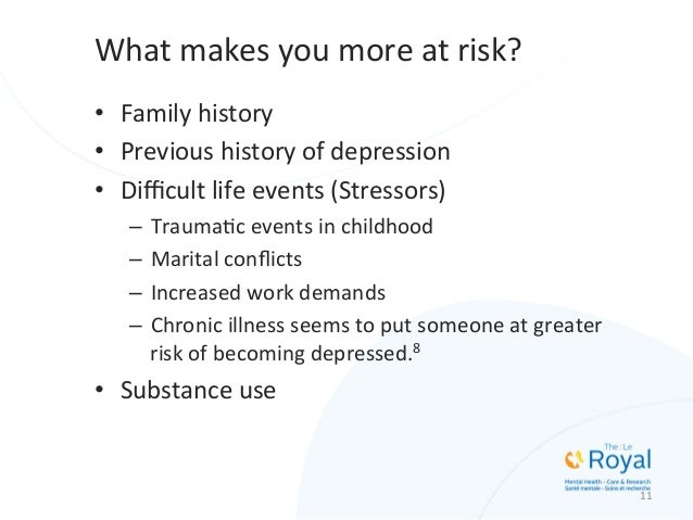 What  makes  you  more  at  risk?   • Family  history   • Previous  history  of  depression   •...