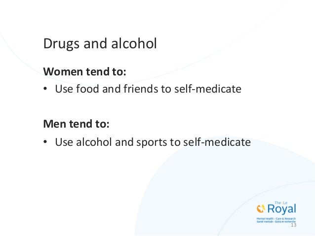 Drugs  and  alcohol   Women  tend  to:   • Use  food  and  friends  to  self-‐medicate      Me...