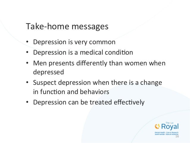 Take-‐home  messages   • Depression  is  very  common   • Depression  is  a  medical  condiMon   ...