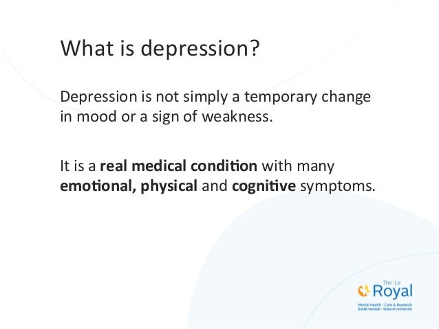 What  is  depression?   Depression  is  not  simply  a  temporary  change   in  mood  or  a  s...