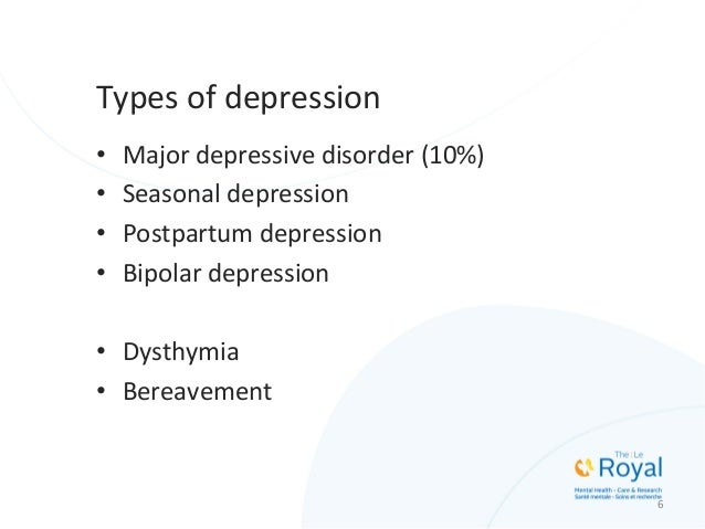 Types  of  depression   • Major  depressive  disorder  (10%)   • Seasonal  depression   • Postpartum...