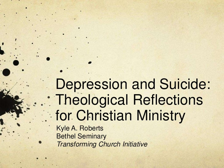 Depression and Suicide:  Theological Reflections for Christian Ministry<br />Kyle A. Roberts<br />Bethel Seminary<br />Tra...