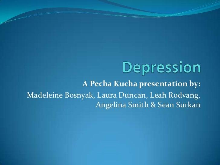 A Pecha Kucha presentation by:Madeleine Bosnyak, Laura Duncan, Leah Rodvang,                  Angelina Smith & Sean Surkan
