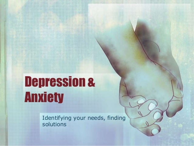 Depression & Anxiety Identifying your needs, finding solutions