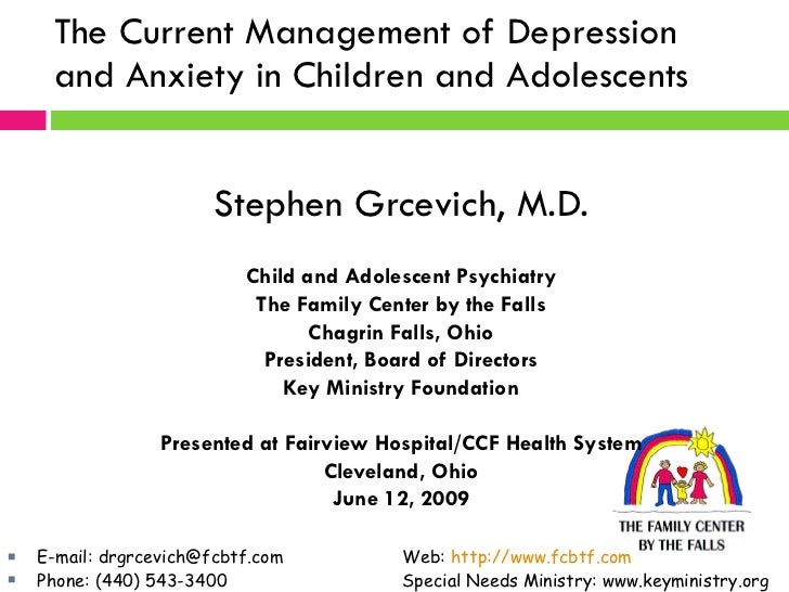 The Current Management of Depression and Anxiety in Children and Adolescents  Stephen Grcevich, M.D. Child and Adolescent ...