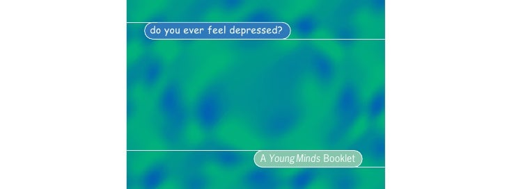 do you ever feel depressed?                           A YoungMinds Booklet