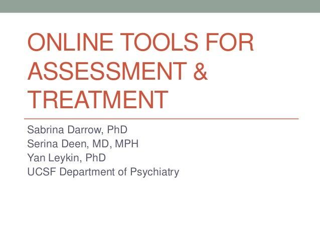 ONLINE TOOLS FOR  ASSESSMENT &  TREATMENT  Sabrina Darrow, PhD  Serina Deen, MD, MPH  Yan Leykin, PhD  UCSF Department of ...