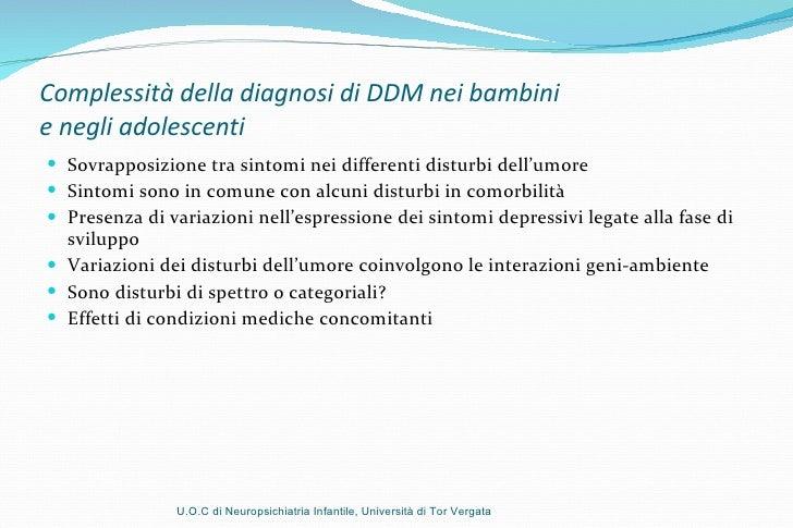 Complessità della diagnosi di DDM nei bambini  e negli adolescenti  <ul><li>Sovrapposizione tra sintomi nei differenti dis...