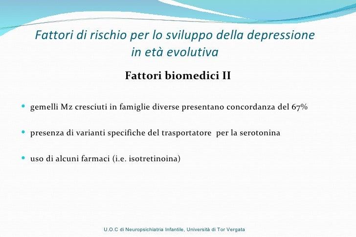 Fattori di rischio per lo sviluppo della depressione  in età evolutiva  <ul><li>Fattori biomedici II </li></ul><ul><li>gem...