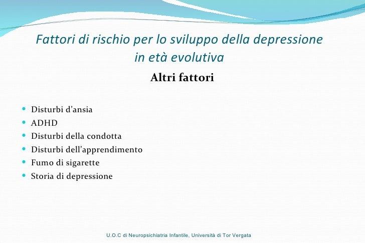 Fattori di rischio per lo sviluppo della depressione  in età evolutiva  <ul><li>Altri fattori </li></ul><ul><li>Disturbi d...