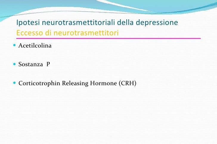 Ipotesi neurotrasmettitoriali della depressione Eccesso di neurotrasmettitori <ul><li>Acetilcolina </li></ul><ul><li>Sosta...