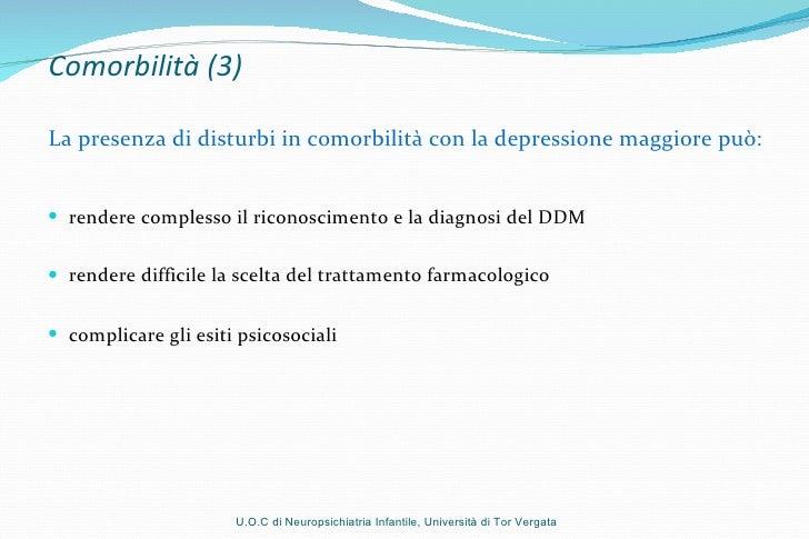 Comorbilità (3) La presenza di disturbi in comorbilità con la depressione maggiore può: <ul><li>rendere complesso il ricon...
