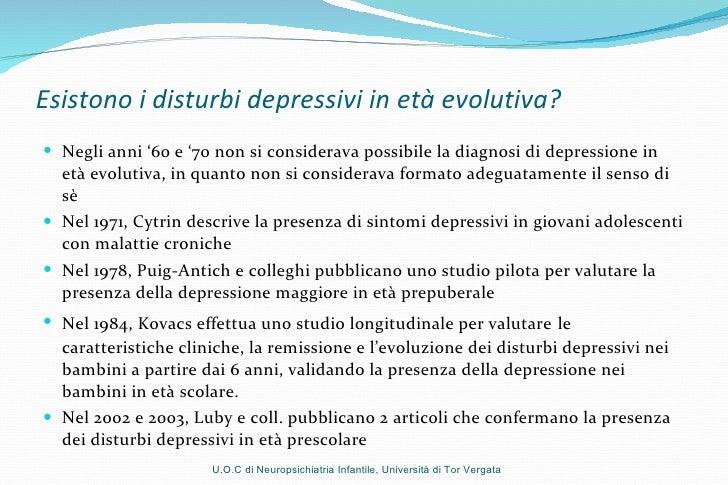 Esistono i disturbi depressivi in età evolutiva? <ul><li>Negli anni '60 e '70 non si considerava possibile la diagnosi di ...