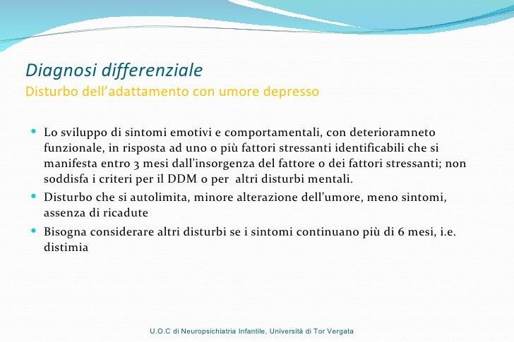 Diagnosi differenziale Disturbo dell'adattamento con umore depresso <ul><li>Lo sviluppo di sintomi emotivi e comportamenta...