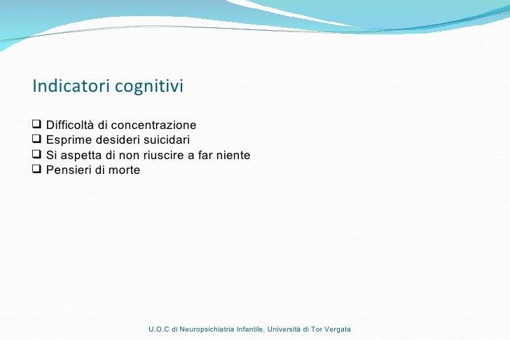 Indicatori cognitivi U.O.C di Neuropsichiatria Infantile, Università di Tor Vergata <ul><li>Difficoltà di concentrazione <...