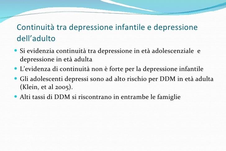 Continuità tra depressione infantile e depressione dell'adulto <ul><li>Si evidenzia continuità tra depressione in età adol...