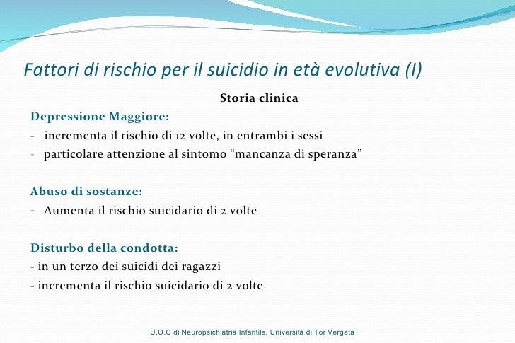 Fattori di rischio per il suicidio in età evolutiva (I) <ul><li>Storia clinica </li></ul><ul><li>Depressione Maggiore:  </...