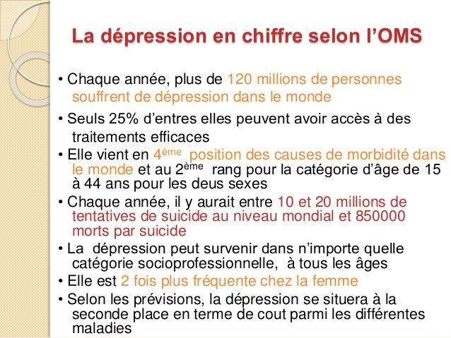 La dépression en chiffre selon l'OMS  • Chaque année, plus de 120 millions de personnes  souffrent de dépression dans le m...