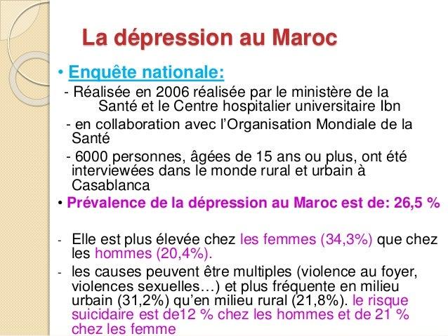 La dépression au Maroc  • Enquête nationale:  - Réalisée en 2006 réalisée par le ministère de la  Santé et le Centre hospi...
