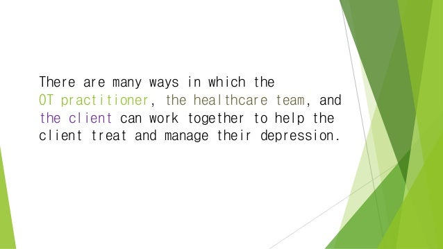 There are many ways in which the OT practitioner, the healthcare team, and the client can work together to help the client...