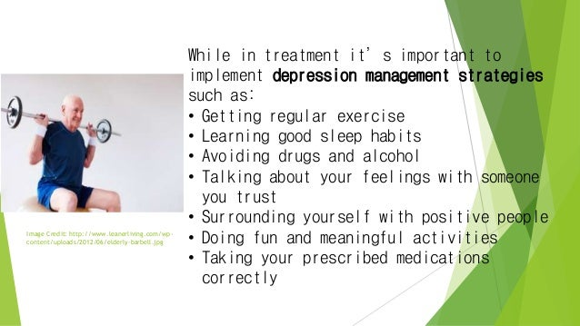 While in treatment it's important to implement depression management strategies such as: • Getting regular exercise • Lear...
